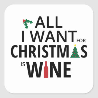 All I Want For Christmas Is Wine - WIne Xmas Humor Square Sticker