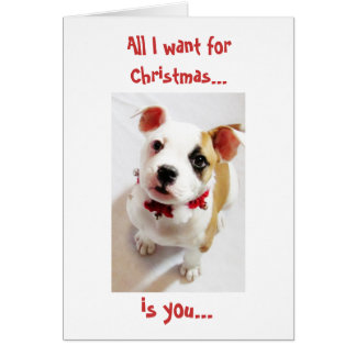 All I want for Christmas...is you Card