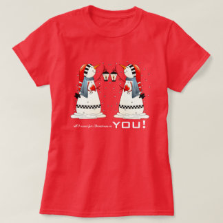 All I want for Christmas is You. Custom T-Shirts