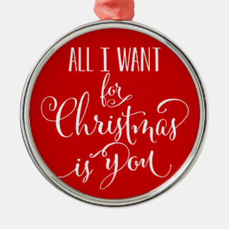 All I Want For Christmas Is You Silver-Colored Round Ornament