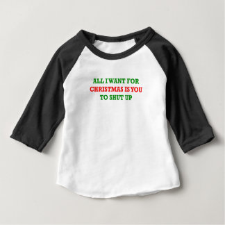 All I Want For Christmas is You to Shut Up Baby T-Shirt