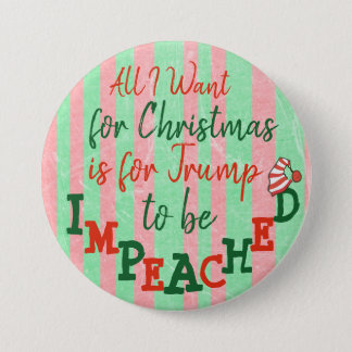 All I want for Christmas Trump Impeached Button