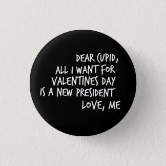 All I Want For Valentines Day is a New President 1 Inch Round Button