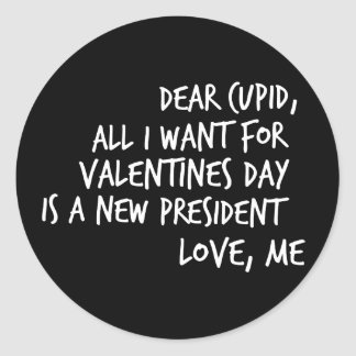 All I Want For Valentines Day is a New President Classic Round Sticker