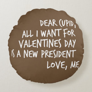 All I Want For Valentines Day is a New President Round Pillow