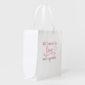 All I want is love and cupcakes Reusable Grocery Bag