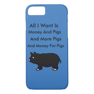 All I Want Is Money And Pigs iPhone 7 Case