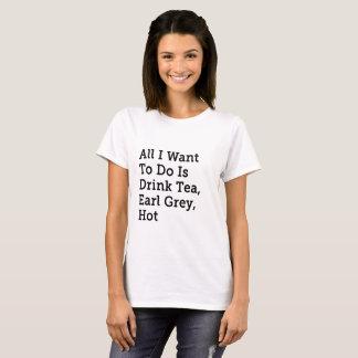 All I Want is Tea, Earl Grey, Hot - Star Trek TNG T-Shirt