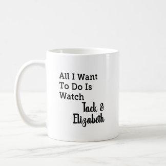 All I Want to do is Watch Jack and Elizabeth Coffee Mug
