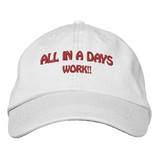 ALL IN A DAYS, WORK!! EMBROIDERED HATS