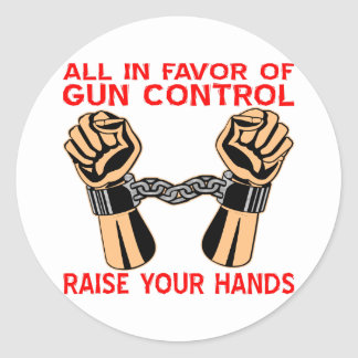 All In Favor Of Gun Control Raise Your Hands Classic Round Sticker