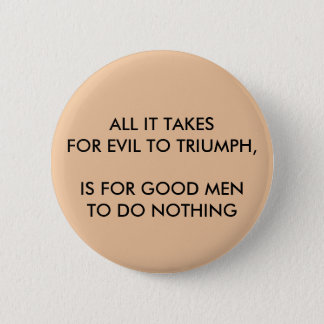 ALL IT TAKES FOR EVIL TO TRIUMPH, Round Button