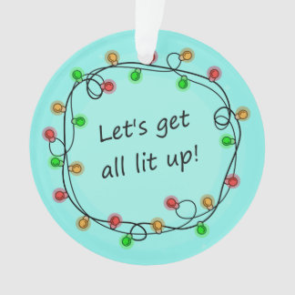 """""""All Lit Up"""" funny Christmas party ornament"""