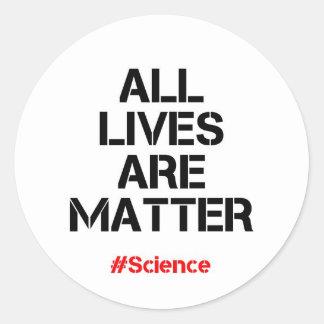 All lives are matter. round sticker
