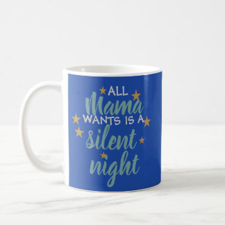 All Mama Wants is a Silent Night Mug