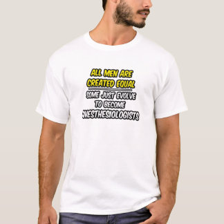 All Men Are Created Equal...Anesthesiologists T-Shirt