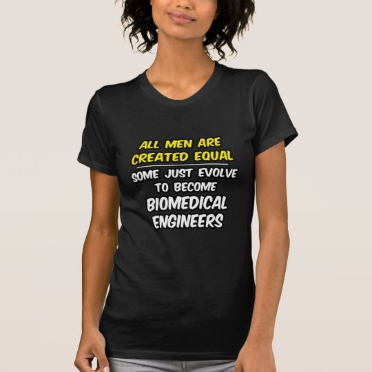 All Men Are Created Equal...Biomedical Engineers T-Shirt