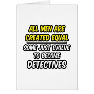 All Men Are Created Equal...Detectives Card