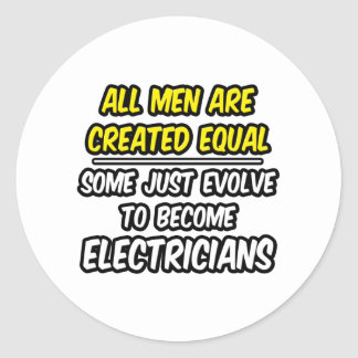 All Men Are Created Equal...Electricians Round Sticker