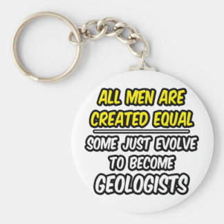 All Men Are Created Equal...Geologists Basic Round Button Keychain
