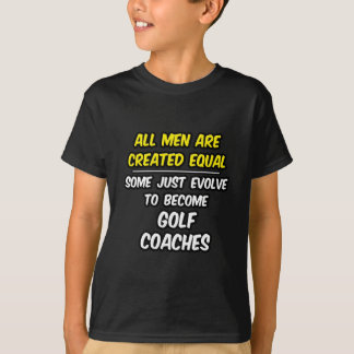 All Men Are Created Equal...Golf Coaches T-Shirt