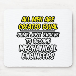 All Men Are Created Equal...Mechanical Engineers Mouse Pad