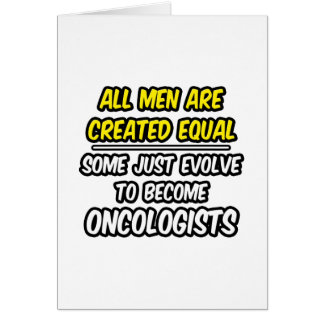All Men Are Created Equal...Oncologists Card