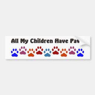 All My Children Have Paws 222 Bumper Sticker