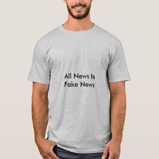 All News are Fake News T-shirt