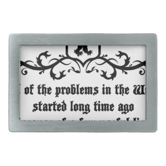 All Of  he Problems In The World ..quote Belt Buckles