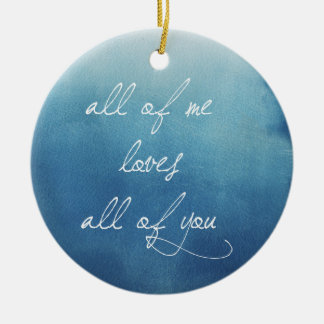All Of Me Loves All Of You Ceramic Ornament
