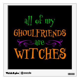 All of My Ghoulfriends are Witches Halloween Wall Sticker