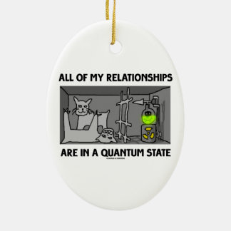 All Of My Relationships Are In A Quantum State Ceramic Oval Ornament