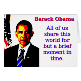 All Of Us Share This World - Barack Obama Card