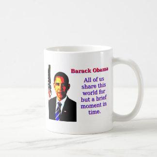 All Of Us Share This World - Barack Obama Coffee Mug