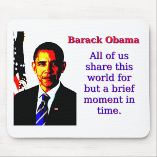 All Of Us Share This World - Barack Obama Mouse Pad