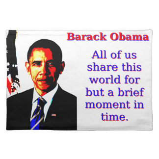 All Of Us Share This World - Barack Obama Placemat