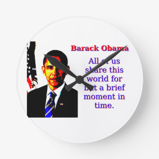 All Of Us Share This World - Barack Obama Round Clock