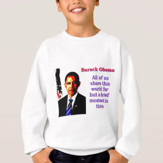 All Of Us Share This World - Barack Obama Sweatshirt