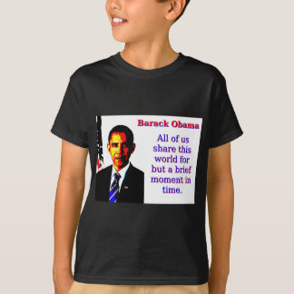 All Of Us Share This World - Barack Obama T-Shirt