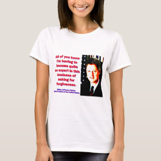 All Of You Know - Bill Clinton T-Shirt