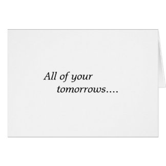 All of your tomorrows... card