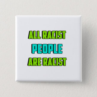 All Racist People Are Racist 2 Inch Square Button