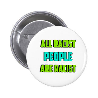 All Racist People are Racist Circle Button