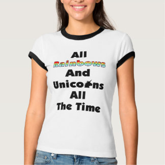 All Rainbows And Unicorns All The Time T-Shirt