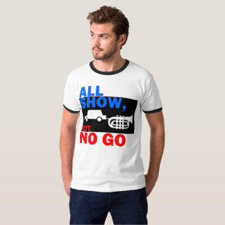 ALL SHOW NO GO T-Shirt