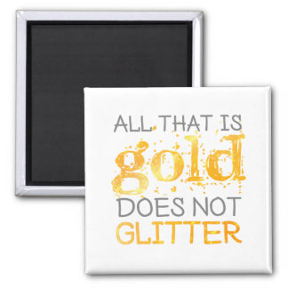 All That Is Gold Does Not Glitter Quote Magnet