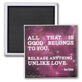 All that is good belongs to you square magnet