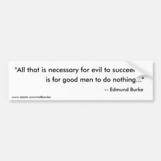 """All that is necessary for evil to succeed,, is... Bumper Sticker"