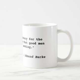 """All that is necessary for the triumph of evil ... Coffee Mug"